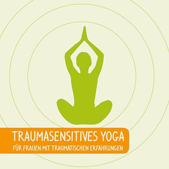 Traumasensitives Yoga für Frauen mit traumatischen Erfahrungen